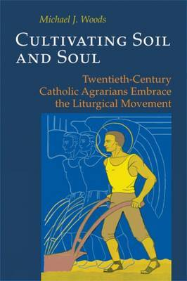 Cultivating Soil and Soul by Michael J. Woods