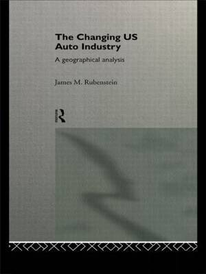 The Changing U.S. Auto Industry by James M Rubenstein
