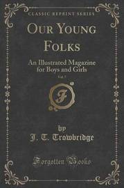 Our Young Folks, Vol. 7 by John Townsend Trowbridge