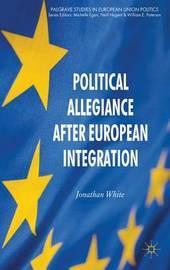 Political Allegiance After European Integration by J White