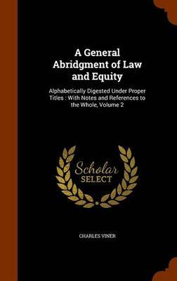 A General Abridgment of Law and Equity by Charles Viner