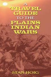 Travel Guide to the Plains Indian Wars by Stan Edward Hoig