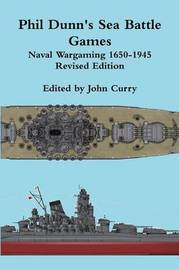Phil Dunn's Sea Battle Games Naval Wargaming 1650-1945 by John Curry