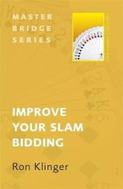Improve Your Slam Bidding by Ron Klinger