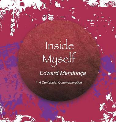 Inside Myself - Edward Mendonca 1914-1971 - A Centennial Commemoration by Edward Mendonca