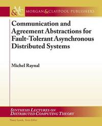 Communication and Agreement Abstractions for Fault-Tolerant Asynchronous Distributed Systems by Michel Raynal