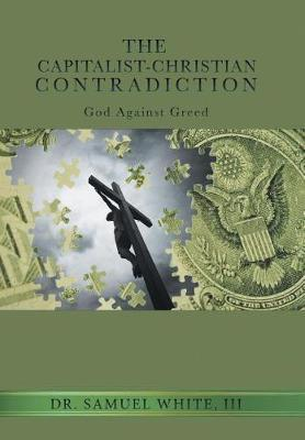 The Capitalist-Christian Contradiction by III Dr Samuel White