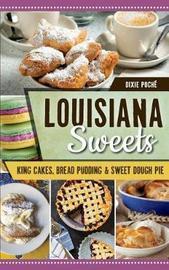 Louisiana Sweets by Dixie Poche