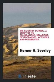 The Country School, a Study of Its Foundations, Relations, Developments, Activities, and Possibilities by Homer H Seerley image
