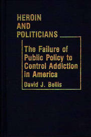 Heroin and Politicians by David J. Bellis
