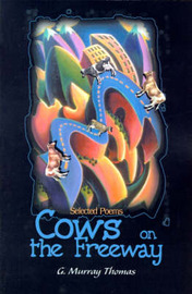 Cows on the Freeway: Selected Poems by G. Murray Thomas image