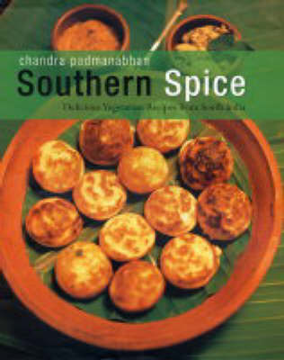 Southern Spice: Delicious Vegetarian Recipes from South India by Chandra Padmanabhan image