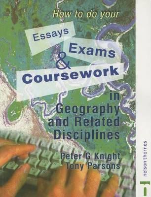 How to do your Essays, Exams and Coursework in Geography and Related Disciplines by Peter Knight image