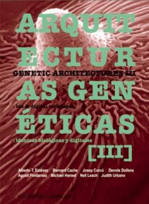 Genetic Architectures III/Arquitecturas Geneticas III: New Bio & Digital Techniques/Nuevas Tecnicas Biologicas y Digitales image