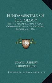Fundamentals of Sociology: With Special Emphasis Upon Community and Educational Problems (1916) by Edwin Asbury Kirkpatrick