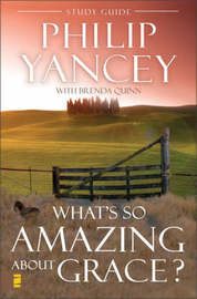 What's So Amazing About Grace? Study Guide by Philip Yancey image