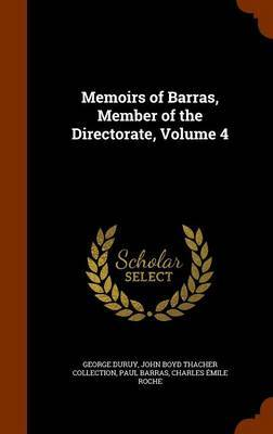 Memoirs of Barras, Member of the Directorate, Volume 4 by George Duruy