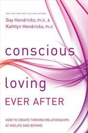 Conscious Loving Ever After by Gay Hendricks