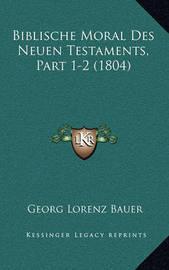 Biblische Moral Des Neuen Testaments, Part 1-2 (1804) by Georg Lorenz Bauer