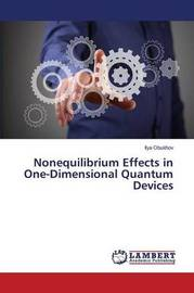 Nonequilibrium Effects in One-Dimensional Quantum Devices by Obukhov Ilya