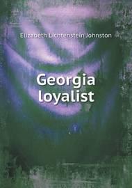 Georgia Loyalist by Elizabeth Lichtenstein Johnston
