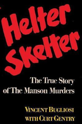 Helter Skelter The True Story of the Manson Murders by Vincent Bugliosi