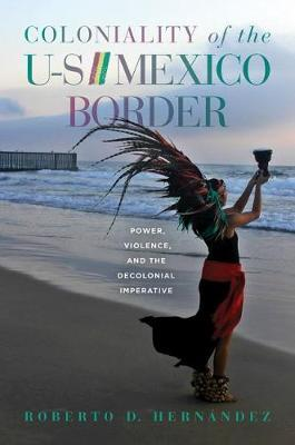 Coloniality of the US/Mexico Border by Roberto D. Hernandez