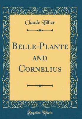 Belle-Plante and Cornelius (Classic Reprint) by Claude Tillier image