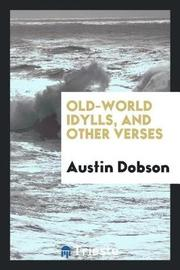 Old-World Idylls, and Other Verses by Austin Dobson image