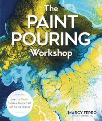 The Paint Pouring Workshop by Marcy Ferro