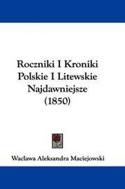 Roczniki I Kroniki Polskie I Litewskie Najdawniejsze (1850) by Waclawa Aleksandra Maciejowski image