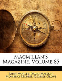 MacMillan's Magazine, Volume 85 by David Masson