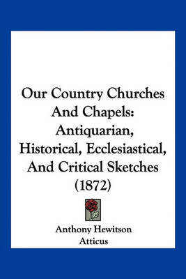 Our Country Churches and Chapels: Antiquarian, Historical, Ecclesiastical, and Critical Sketches (1872) by Anthony Hewitson image