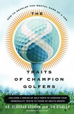 The 8 Traits Of Champion Golfers by Deborah Graham