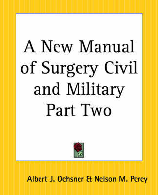 A New Manual of Surgery Civil and Military: pt.2 by Albert J. Ochsner