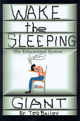 Wake the Sleeping Giant: The Educational System by Theodore A. Bailey