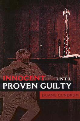 Innocent Until Proven Guilty by Duane Gundrum