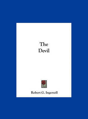 The Devil by Colonel Robert Green Ingersoll