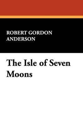 The Isle of Seven Moons by Robert Gordon Anderson image