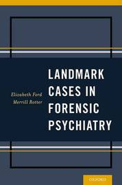 Landmark Cases in Forensic Psychiatry by Elizabeth Ford