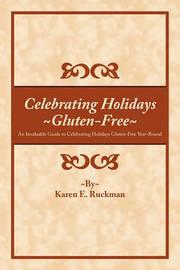 Celebrating Holidays ~Gluten-Free~ by Karen E. Ruckman