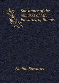 Substance of the Remarks of Mr. Edwards, of Illinois by Ninian Edwards
