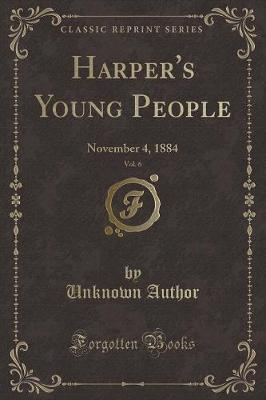 Harper's Young People, Vol. 6 by Unknown Author