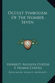 Occult Symbolism of the Number Seven by F. Homer Curtiss