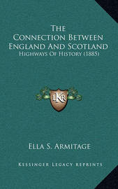 The Connection Between England and Scotland: Highways of History (1885) by Ella S Armitage