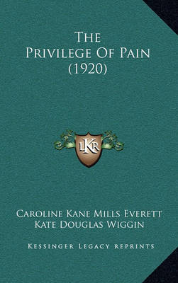 The Privilege of Pain (1920) by Caroline Kane Mills Everett