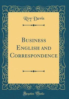 Business English and Correspondence (Classic Reprint) by Roy Davis image