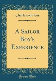 A Sailor Boy's Experience (Classic Reprint) by Charles Stevens image