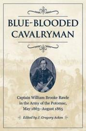 Blue-Blooded Cavalryman by J. Gregory Acken