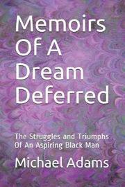 Memoirs of a Dream Deferred by Michael Adams